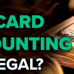The Truth About Card Counting: Is Card Counting Illegal?