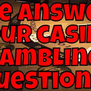 We Answer Your Casino Gambling Questions! Part two