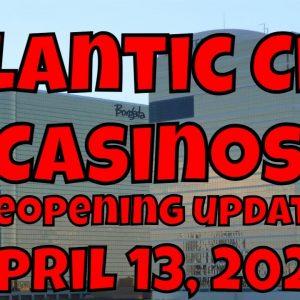 Atlantic City Casinos Reopening Update - April 13, 2021