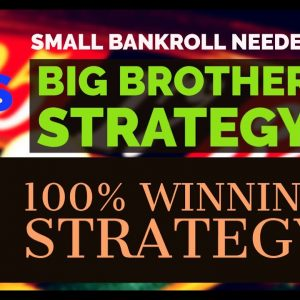 BIG BROTHER STRATEGY | 100% WINNING STRATEGY | SMALL BANKROLL NEEDED