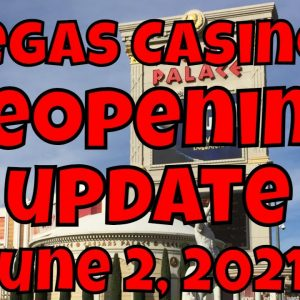 Vegas Casinos Reopening Update - June 2, 2021